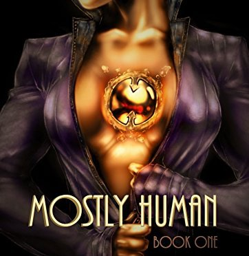 Mostly Human (Book One of The Mostly Human Trilogy)