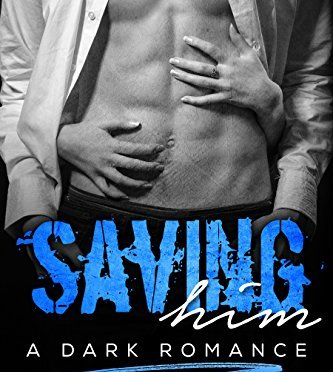 Saving Him: A Dark Romance (Keep Me Series Book 2)