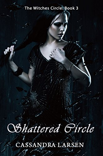 Shattered Circle: The Witches Circle Book 3